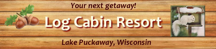 Log Cabin Resort - Your next getaway Lake Puckaway Wisconsin
